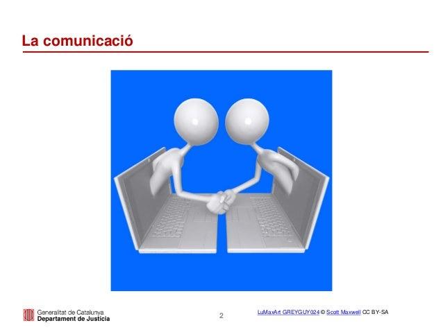 2 La comunicació LuMaxArt GREYGUY024 © Scott Maxwell CC BY-SA
