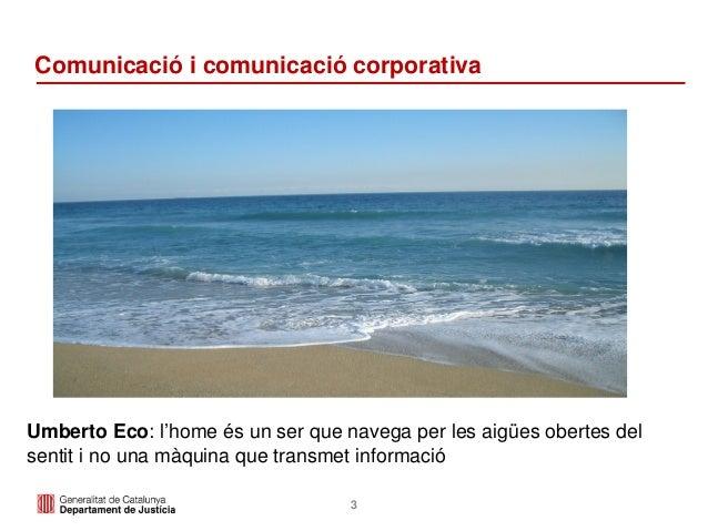 3 Comunicació i comunicació corporativa Umberto Eco: l'home és un ser que navega per les aigües obertes del sentit i no un...