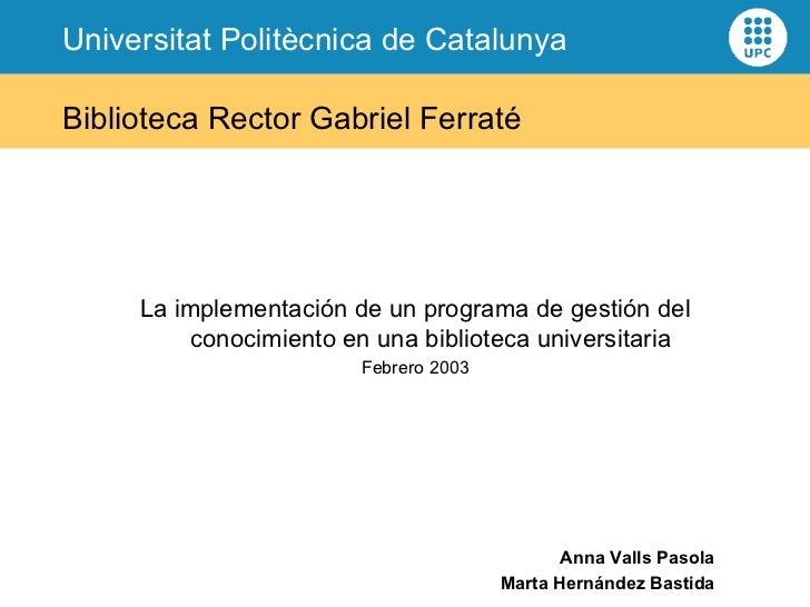 Biblioteca Rector Gabriel Ferraté La implementación de un programa de gestión del conocimiento en una biblioteca universit...