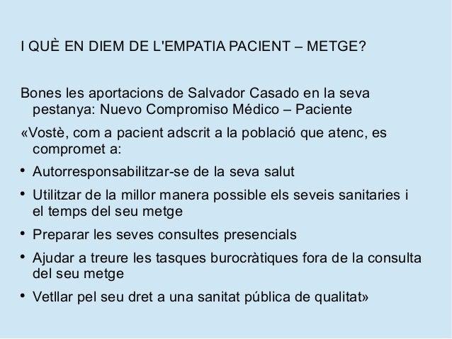 I QUÈ EN DIEM DE L'EMPATIA PACIENT – METGE? Bones les aportacions de Salvador Casado en la seva pestanya: Nuevo Compromiso...