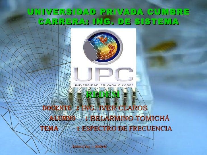 UNIVERSIDAD PRIVADA CUMBRE CARRERA: ING. DE SISTEMA <ul><li>  REDESI </li></ul><ul><li>DOCENTE   :  ING. IVER CLAROS </li>...