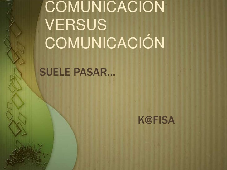 COMUNICACIÓN VERSUS COMUNICACIÓN<br />SUELE PASAR…<br />                                 K@FISA<br />