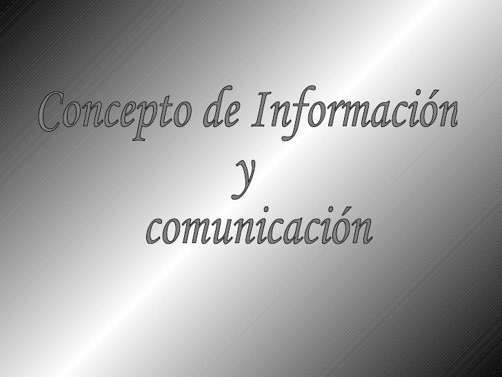 Concepto de Información  y comunicación