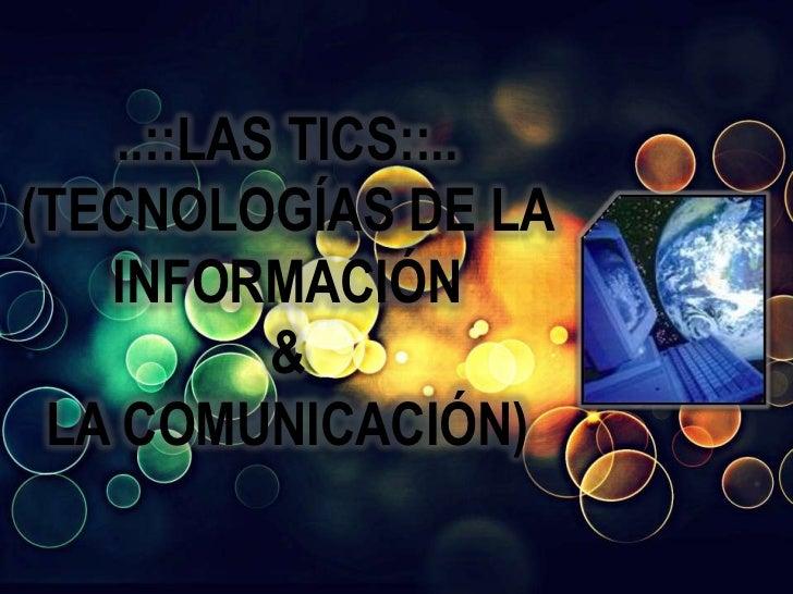 ..::LAS TICS::..(TECNOLOGÍAS DE LA   INFORMACIÓN           & LA COMUNICACIÓN)