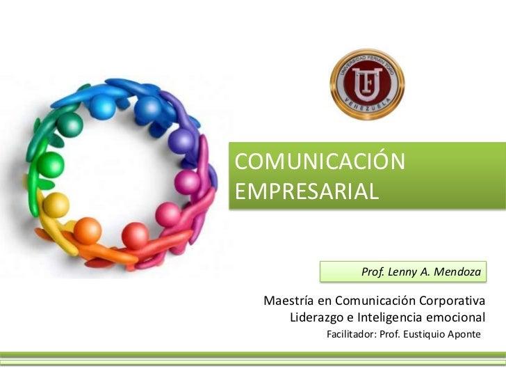 COMUNICACIÓNEMPRESARIAL                   Prof. Lenny A. Mendoza  Maestría en Comunicación Corporativa     Liderazgo e Int...