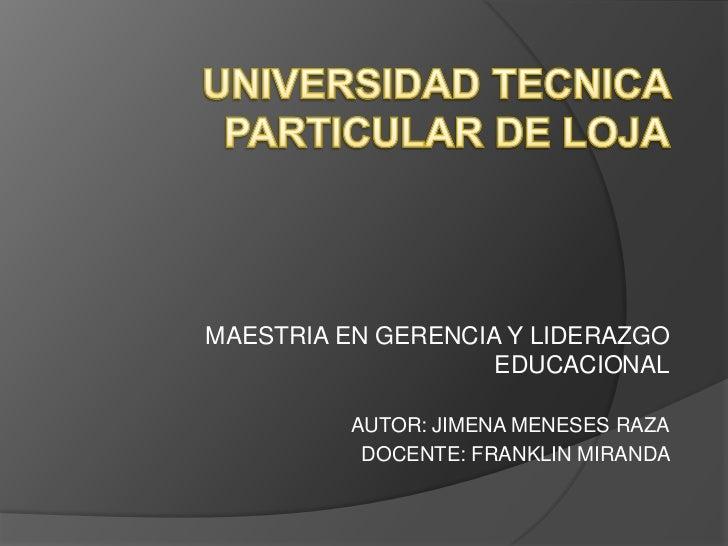 MAESTRIA EN GERENCIA Y LIDERAZGO                    EDUCACIONAL          AUTOR: JIMENA MENESES RAZA           DOCENTE: FRA...