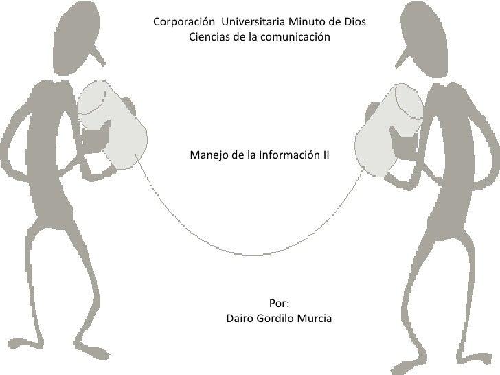 Corporación Universitaria Minuto de Dios      Ciencias de la comunicación      Manejo de la Información II                ...