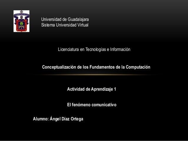 Universidad de Guadalajara Sistema Universidad Virtual  Licenciatura en Tecnologías e Información  Conceptualización de lo...