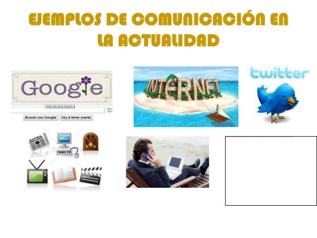 EJEMPLOS DE COMUNICACIÓN EN       LA ACTUALIDAD
