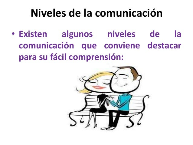 Niveles de la comunicación• Existen algunos niveles de la  comunicación que conviene destacar  para su fácil comprensión:
