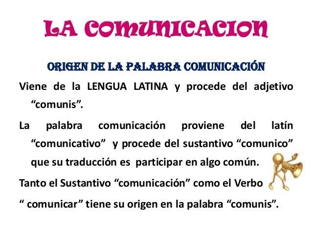 """LA COMUNICACION        ORIGEN DE LA PALABRA COMUNICACIÓNViene de la LENGUA LATINA y procede del adjetivo     """"comunis"""".La ..."""