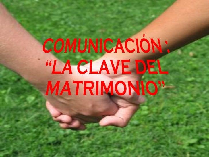 """COMUNICACIÓN : """"LA CLAVE DEL  MATRIMONIO"""""""