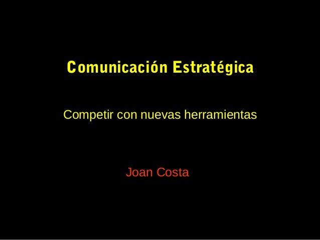 Comunicación EstratégicaCompetir con nuevas herramientasJoan Costa