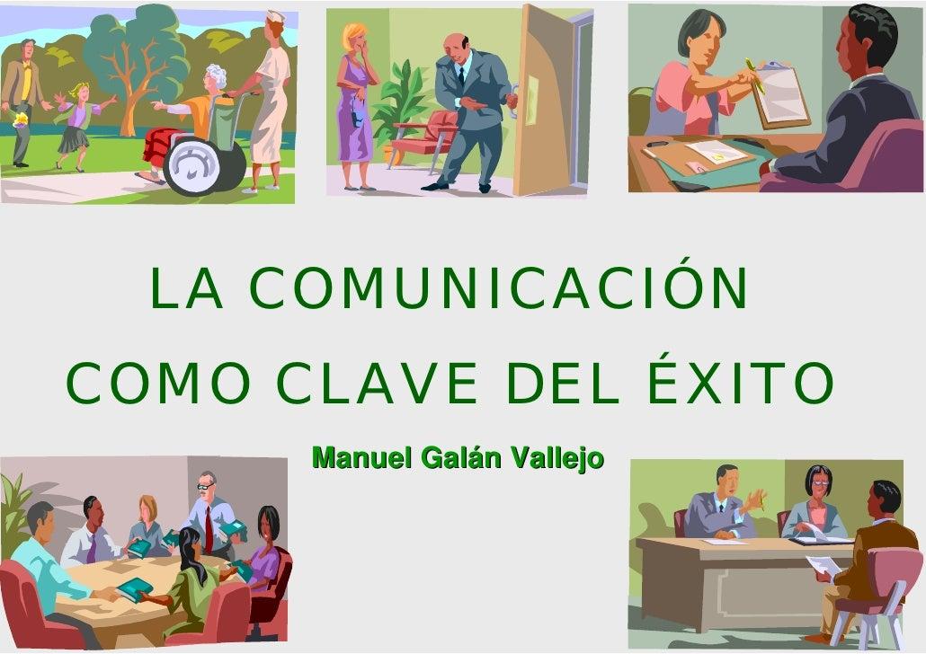 LA COMUNICACIÓN COMO CLAVE DEL ÉXITO       Manuel Galán Vallejo