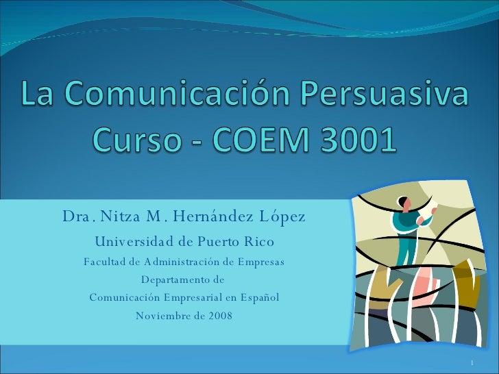 Dra. Nitza M. Hernández López Universidad de Puerto Rico Facultad de Administración de Empresas Departamento de  Comunicac...