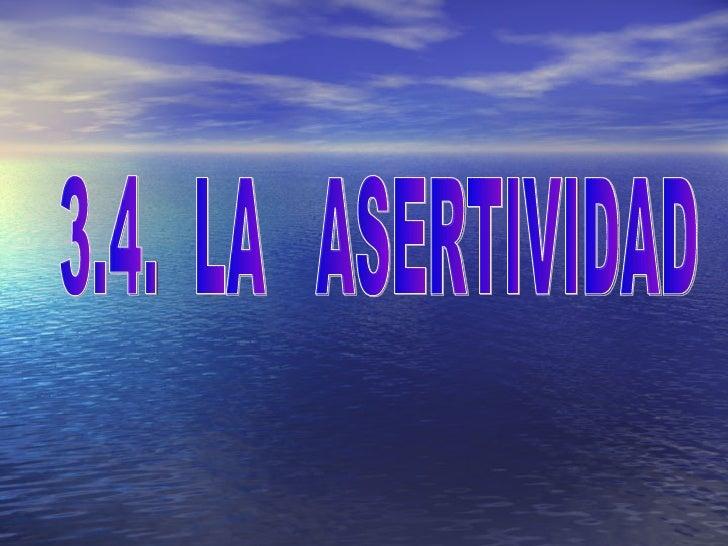 3.4.  LA  ASERTIVIDAD