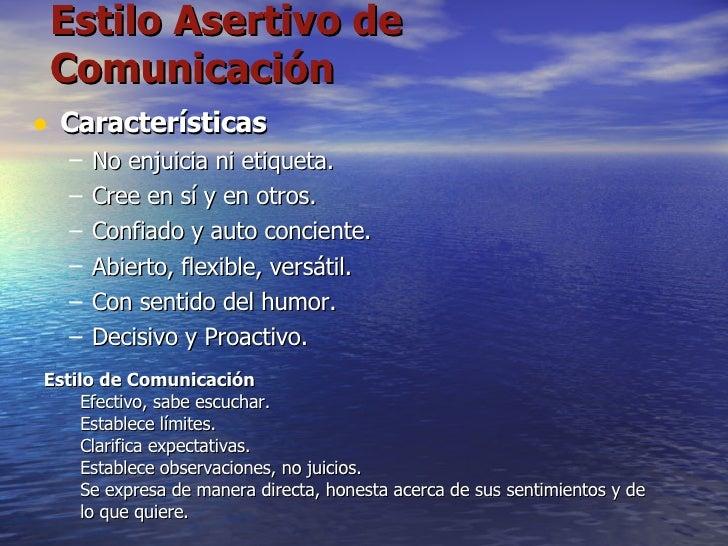 Estilo Asertivo de Comunicación <ul><li>Características </li></ul><ul><ul><li>No enjuicia ni etiqueta. </li></ul></ul><ul>...