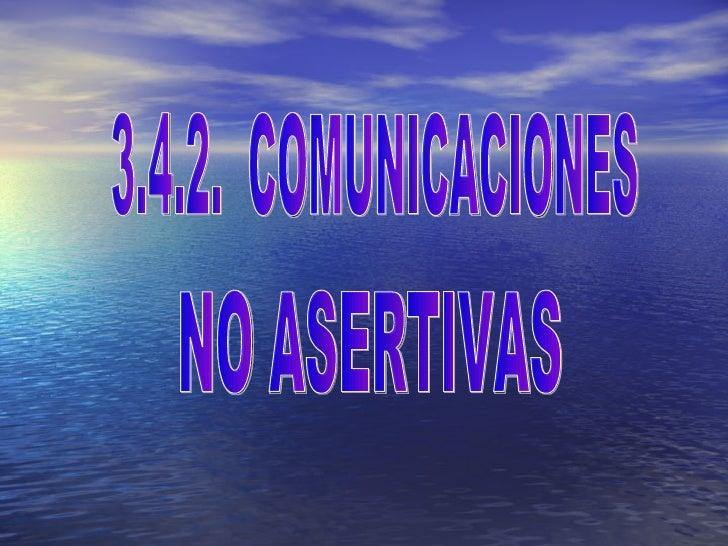 NO ASERTIVAS 3.4.2.  COMUNICACIONES