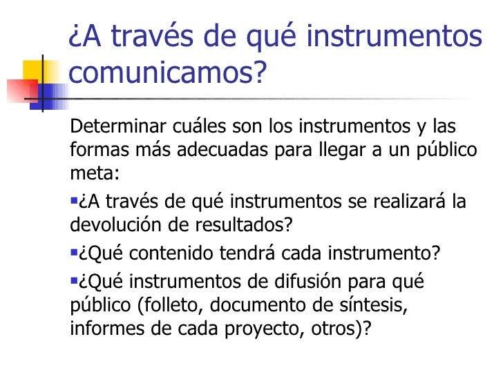 ¿A través de qué instrumentos comunicamos? <ul><li>Determinar cuáles son los instrumentos y las formas más adecuadas para ...