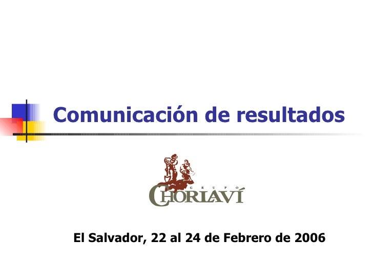 Comunicación de resultados El Salvador, 22 al 24 de Febrero de 2006