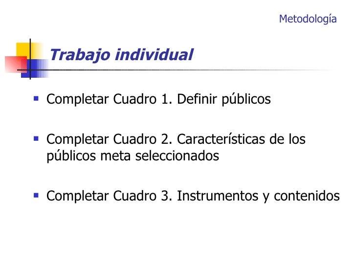 <ul><li>Completar Cuadro 1. Definir públicos </li></ul><ul><li>Completar Cuadro 2. Características de los públicos meta se...