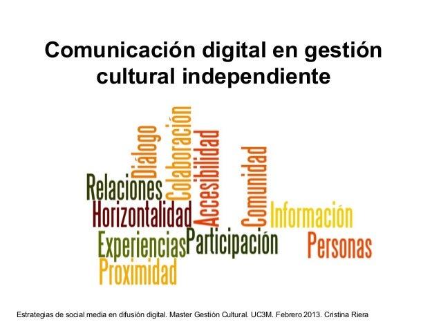 Comunicación digital en gestión           cultural independienteEstrategias de social media en difusión digital. Master Ge...