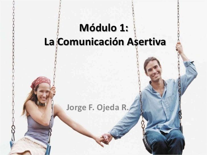 Módulo 1:La Comunicación Asertiva    Jorge F. Ojeda R.