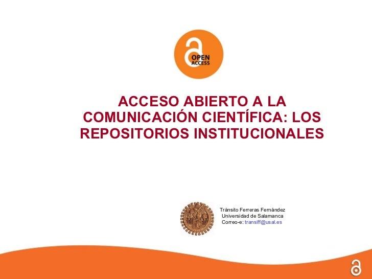 Open Access en España: losRepositorios Institucionales      Tránsito Ferreras Fernández       Universidad de Salamanca