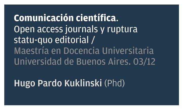 Comunicación científica.Open access journals y rupturastatu-quo editorial /Maestría en Docencia UniversitariaUniversidad d...