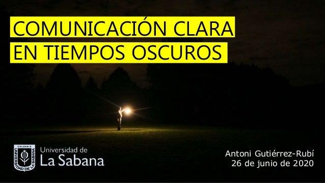 Antoni Gutiérrez-Rubí 26 de junio de 2020 COMUNICACIÓN CLARA EN TIEMPOS OSCUROS