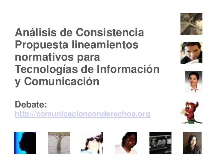Análisis de Consistencia Propuesta lineamientos normativos para Tecnologías de Información y ComunicaciónDebate: http://co...