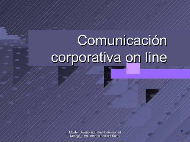 Comunicacióncorporativa on line  Master Diseño Industrial Universidad  Nebrija_ Dra. Inmaculada del Rosal     1