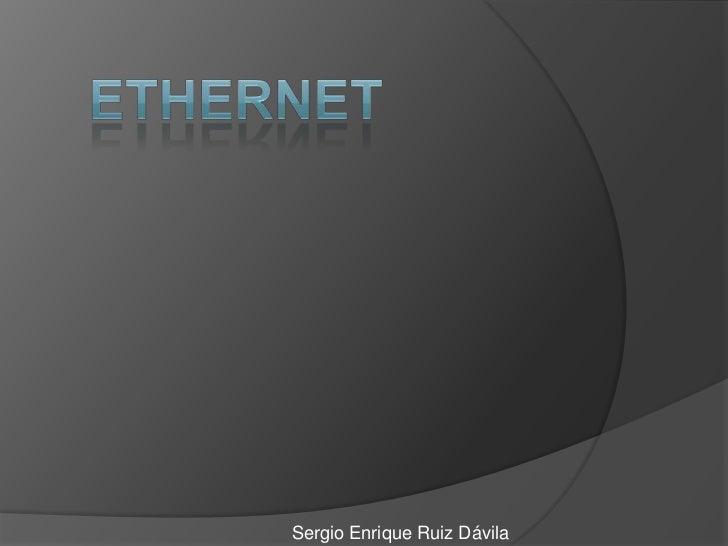 Ethernet<br />Sergio Enrique Ruiz Dávila<br />