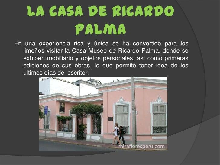 La casa de Ricardo          PalmaEn una experiencia rica y única se ha convertido para los  limeños visitar la Casa Museo ...