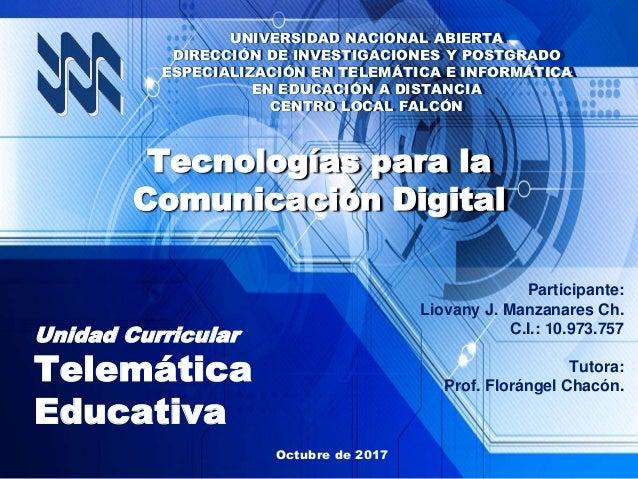 Participante: Liovany J. Manzanares Ch. C.I.: 10.973.757 Tutora: Prof. Florángel Chacón. Unidad Curricular Telemática Educ...