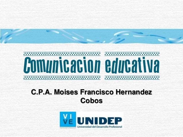 Comunicacion educativa C.P.A. Moises Francisco Hernandez Cobos