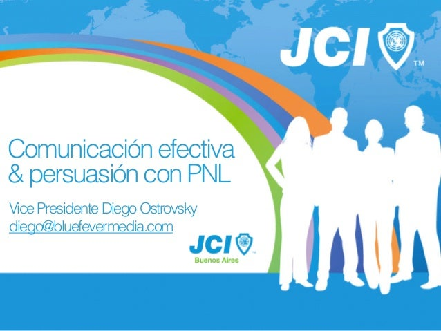 Comunicaciónefectiva &persuasiónconPNL VicePresidenteDiegoOstrovsky diego@bluefevermedia.com