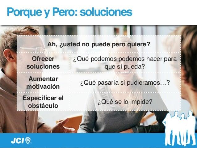 PorqueyPero:soluciones Ah, ¿usted no puede pero quiere? Ofrecer soluciones ¿Qué podemos podemos hacer para que sí pueda? A...