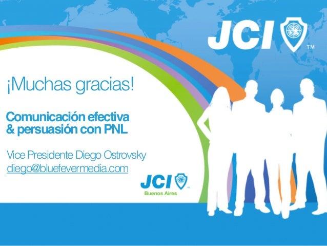 ¡Muchasgracias! ! Comunicaciónefectiva! &persuasiónconPNL VicePresidenteDiegoOstrovsky diego@bluefevermedia.com