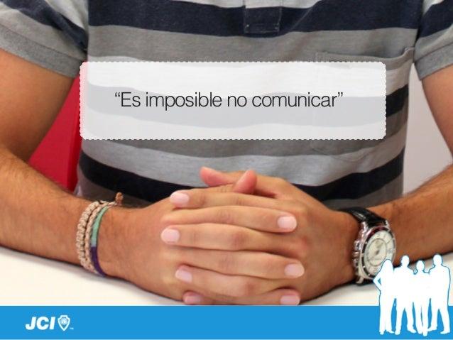 """""""Es imposible no comunicar"""""""