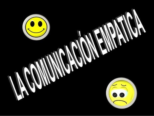 COMUNICACIÓN EMPATICATambién llamada Comunicación sinViolencia o Comunicación CordialSin duda una de las mayores revolucio...