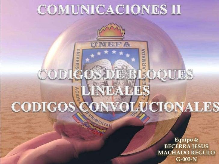 COMUNICACIONES II<br />CODIGOS DE BLOQUES LINEALES<br />CODIGOS CONVOLUCIONALES<br />Equipo 4: <br />BECERRA JESUS <br />M...