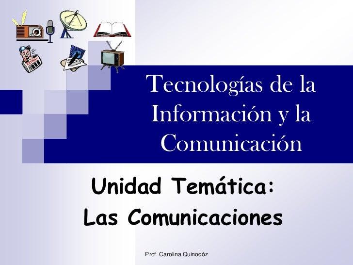 Tecnologías de la     Información y la      Comunicación Unidad Temática:Las Comunicaciones     Prof. Carolina Quinodóz