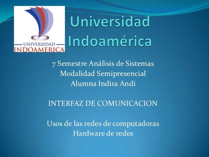 Universidad Indoamérica<br />7 Semestre Análisis de Sistemas<br />Modalidad Semipresencial<br />Alumna Indira Andi<br />IN...
