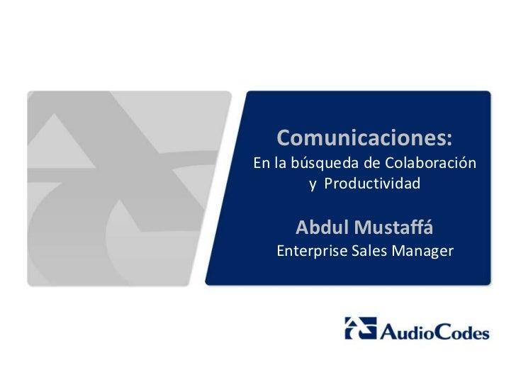 Comunicaciones:En la búsqueda de Colaboración        y Productividad     Abdul Mustaffá   Enterprise Sales Manager