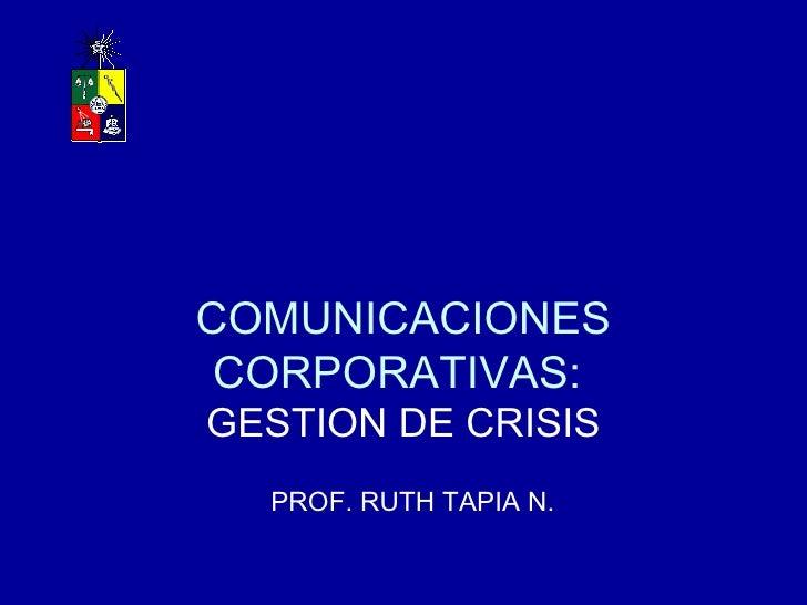 COMUNICACIONES CORPORATIVAS:  GESTION DE CRISIS PROF. RUTH TAPIA N.