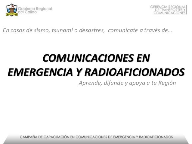 En casos de sismo, tsunami o desastres, comunícate a través de…  COMUNICACIONES EN EMERGENCIA Y RADIOAFICIONADOS Aprende, ...