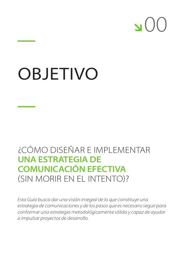     00OBJETIVO¿Cómo diseñar e implementaruna estrategia decomunicación efectiva(sin morir en el intento)?Esta Guía busca ...