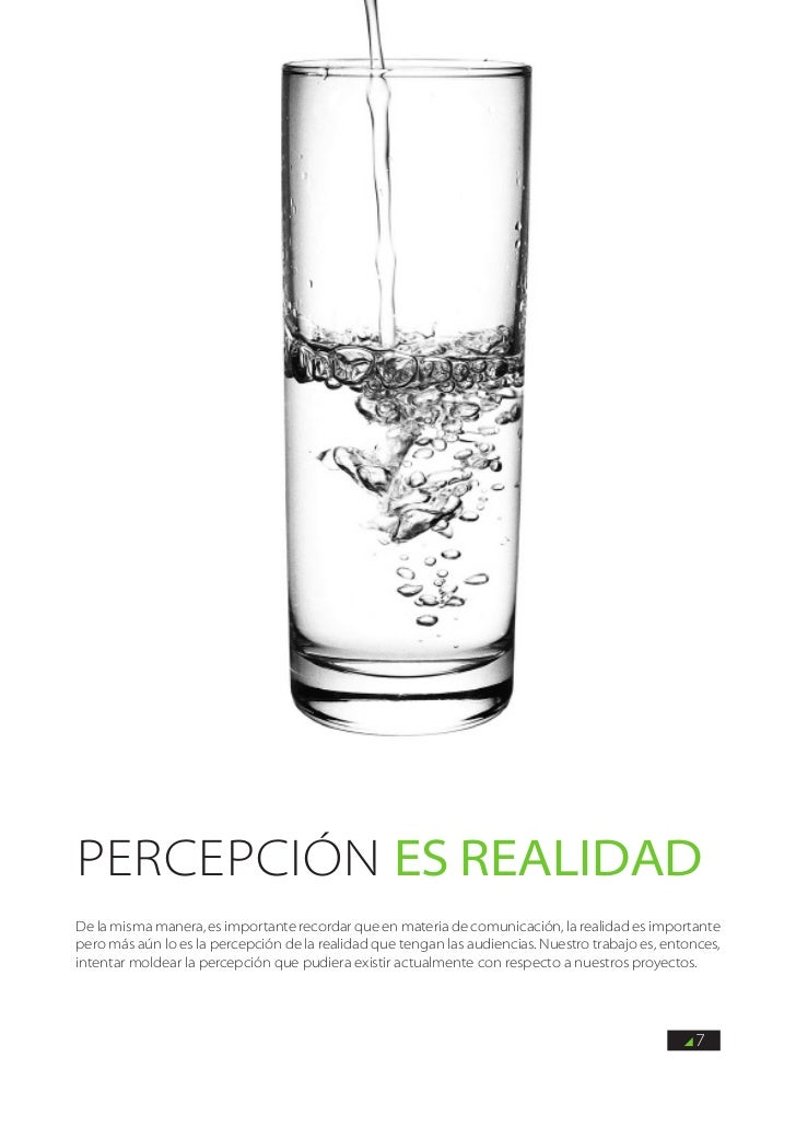 Percepción es RealidadDe la misma manera, es importante recordar que en materia de comunicación, la realidad es importante...