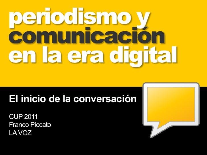 periodismo ycomunicaciónen la era digitalEl inicio de la conversaciónCUP 2011Franco PiccatoLA VOZ